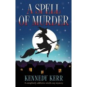 A Spell of Murder: A completely addictive witch cozy mystery, Paperback/Kennedy Kerr