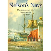 Nelson's Navy The Ships, Men, and Organisation 1793-1815 Lavery Brian O'Brian Patrick