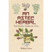 An Aztec Herbal: The Classic Codex of 1552, Paperback