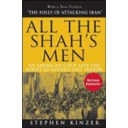 All the Shahs Men An American Coup and the Roots of Middle East Terror