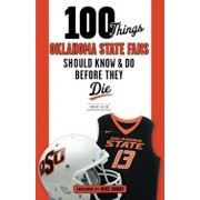 100 Things Oklahoma State Fans Should Know & Do Before They Die, Paperback/Robert Allen