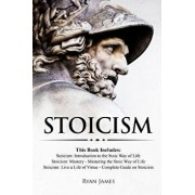 Stoicism: 3 Books in One - Stoicism: Introduction to the Stoic Way of Life, Stoicism Mastery: Mastering the Stoic Way of Life, S, Paperback/Ryan James
