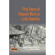 Fifty Years of Peasant Wars in Latin America, Hardcover/Leigh Binford