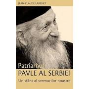 Patriarhul Pavle al Serbiei. Un sfant al vremurilor noastre/Jean-Claude Larchet