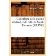 G n alogie de la Maison d'Irland Et de Celle de Sainte Hermine ( d.1780), Paperback/***