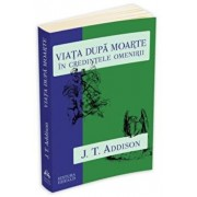 Viata dupa moarte in credintele omenirii/J. T. Addison