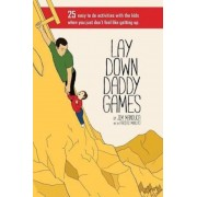 Lay Down Daddy Games: 25 Easy to Do Activities with the Kids When You Just Don't Feel Like Getting Up., Paperback