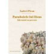 Parabolele lui Iisus. Adevarul ca poveste ed.2017 - Andrei Plesu