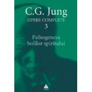 JUNG.Opere complete vol.3 - PSIHOGENEZA bolilor spiritului