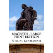 Macbeth - Large Print Edition: The Tragedy of Macbeth: A Play, Paperback/William Shakespeare