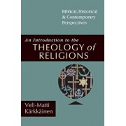 An Introduction to the Theology of Religions: Biblical, Historical and Contemporary Perspectives, Paperback/Veli-Matti Karkkainen