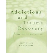 Addictions and Trauma Recovery: Healing the Body, Mind, and Spirit, Paperback/Laurie Guidry