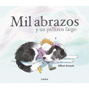 Mil Abrazos Y Un Pellizco Largo / A Thousand Hugs and a Sweet Nudge, Hardcover/Albert Arrayas