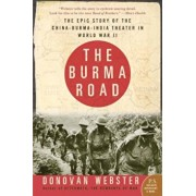 The Burma Road: The Epic Story of the China-Burma-India Theater in World War II, Paperback/Donovan Webster