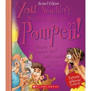 You Wouldn't Want to Live in Pompeii! (Revised Edition), Paperback