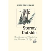 Stormy Outside: The Adventures and Misadventures of a Forester and His Dog, Paperback/Mark Stormzand
