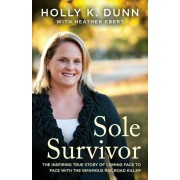 Sole Survivor: The Inspiring True Story of Coming Face to Face with the Infamous Railroad Killer, Paperback