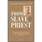 From Slave to Priest: The Inspirational Story of Father Augustine Tolton (1854-1897), Paperback/Caroline Hemesath