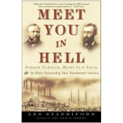Meet You in Hell: Andrew Carnegie, Henry Clay Frick, and the Bitter Partnership That Changed America, Paperback