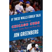 If These Walls Could Talk: Chicago Cubs - Stories from the Chicago Cubs Dugout, Locker Room, and Press Box (Greenberg Jon)(Paperback / softback) (9781629376547)