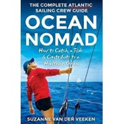 Ocean Nomad: The Complete Atlantic Sailing Crew Guide - How to Catch a Ride & Contribute to a Healthier Ocean, Paperback/Suzanne Van Der Veeken
