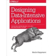 Designing Data-Intensive Applications: The Big Ideas Behind Reliable, Scalable, and Maintainable Systems, Paperback/Martin Kleppmann