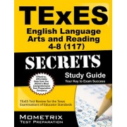 TExES (117) English Language Arts and Reading 4-8 Exam Secrets Study Guide: TExES Test Review for the Texas Examinations of Educator Standards