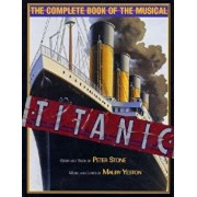 Titanic: The Complete Book of the Musical: Story and Book by Peter Stone, Music and Lyrics by Maury Yeston, Hardcover/Peter Stone