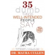 35 Dumb Things Well-Intended People Say: Surprising Things We Say That Widen the Diversity Gap, Paperback