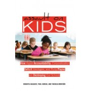 Assault on Kids - How Hyper-Accountability, Corporatization, Deficit Ideologies, and Ruby Payne are Destroying Our Schools(Paperback) (9781433112287)