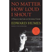 No Matter How Loud I Shout: A Year in the Life of Juvenile Court, Paperback