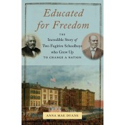Educated for Freedom: The Incredible Story of Two Fugitive Schoolboys Who Grew Up to Change a Nation, Hardcover/Anna Mae Duane