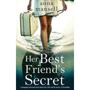 Her Best Friend's Secret: A Gripping Emotional Novel about Love, Life and the Power of Friendship, Paperback/Anna Mansell