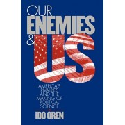 Our Enemies and US. America's Rivalries and the Making of Political Science, Paperback/Ido Oren