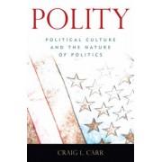 Polity: Political Culture and the Nature of Politics, Paperback/Craig L. Carr