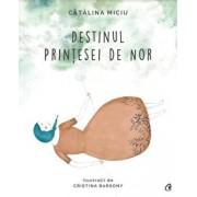 Destinul Printesei de Nor/Catalina Miciu
