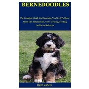 Bernedoodles: The Complete Guide On Everything You Need To Know About The Bernedoodles, Care, Housing, Feeding, Health And Behavior, Paperback/Owen Japheth