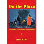 On the Plaza. The Politics of Public Space and Culture, Paperback/Setha M. Low