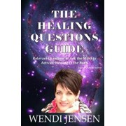 The Healing Questions Guide: Relevant Questions to Ask the Mind to Activate Healing in the Body, Paperback/Wendi J. Jensen