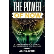 The Power of Now: Power of Now: A Complete Practical Guide to Self-Freedom and Self-Discipline, Effect Eye Day Crawdads Educated, Paperback/Ambra Florence Eckhart Richard Michelle