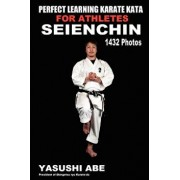 Perfect Learning Karate Kata for Athletes: Seienchin: To the Best of My Knowledge, This Is the First Book to Focus Only on Karate Kata Illustrated wit, Paperback/Yasushi Abe