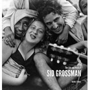 The Life and Work of Sid Grossman, Hardcover/Sid Grossman