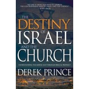 Destiny of Israel and the Church: Understanding the Middle East Through Biblical Prophecy, Paperback