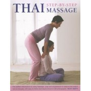 Thai Step-By-Step Massage: The Perfect Introduction to Using Massage, Yoga and Accupressure to Balance the Body's Natural Energies, with Easy-To-, Paperback