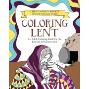 Coloring Lent: An Adult Coloring Book for the Journey to Resurrection, Paperback