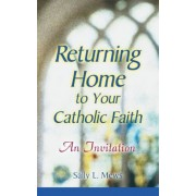 Returning Home to Your Catholic Faith: An Invitation, Paperback