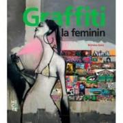 Graffiti la feminin. Graffiti si arta stradala de pe cinci continente