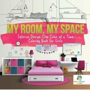 My Room, My Space Interior Design One Color at a Time Coloring Book for Girls, Paperback/Educando Kids