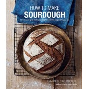 How to Make Sourdough: 45 Recipes for Great-Tasting Sourdough Breads That Are Good for You, Too., Hardcover
