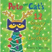 Pete the Cat's 12 Groovy Days of Christmas, Hardcover/James Dean